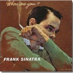 "Frank Sinatra – ""Where Are You?"""